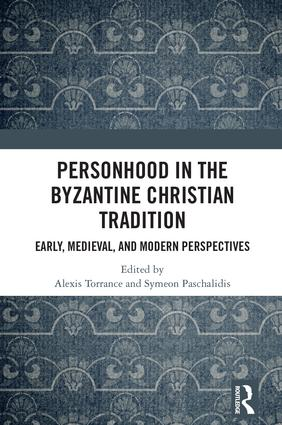 Personhood in the Byzantine Christian Tradition: Early, Medieval, and Modern Perspectives, 1st Edition (Hardback) book cover
