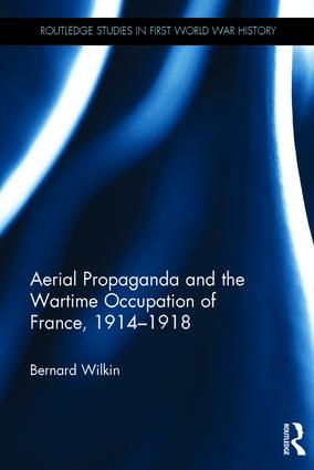 Aerial Propaganda and the Wartime Occupation of France, 1914-18: 1st Edition (Hardback) book cover