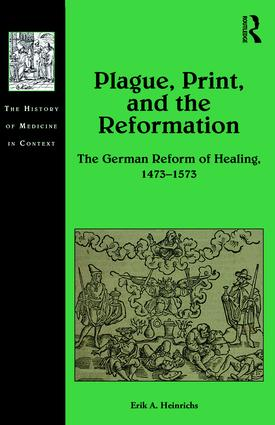 Plague, Print, and the Reformation: The German Reform of Healing, 1473–1573, 1st Edition (Hardback) book cover