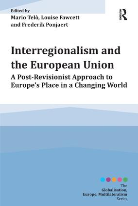 Interregionalism and the European Union: A Post-Revisionist Approach to Europe's Place in a Changing World book cover