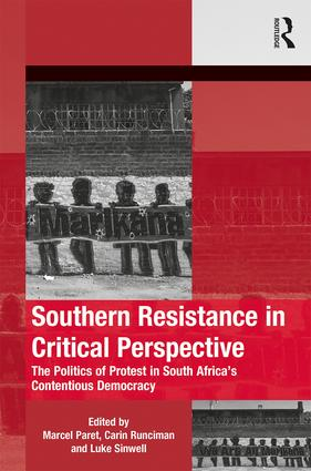 Southern Resistance in Critical Perspective: The Politics of Protest in South Africa's Contentious Democracy (Hardback) book cover