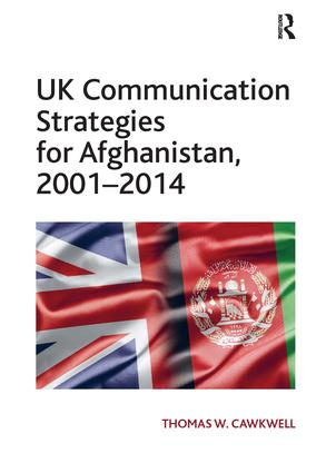 UK Communication Strategies for Afghanistan, 2001–2014: 1st Edition (Hardback) book cover