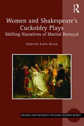Women and Shakespeare's Cuckoldry Plays: Shifting Narratives of Marital Betrayal book cover