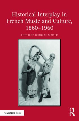 Historical Interplay in French Music and Culture, 1860–1960: 1st Edition (Hardback) book cover