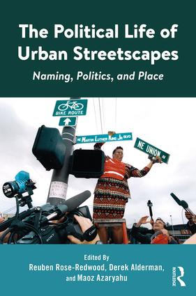 The Political Life of Urban Streetscapes: Naming, Politics, and Place, 1st Edition (Hardback) book cover