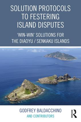 Solution Protocols to Festering Island Disputes: 'Win-Win' Solutions for the Diaoyu / Senkaku Islands book cover