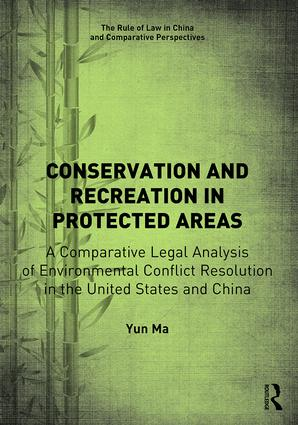 Conservation and Recreation in Protected Areas: A Comparative Legal Analysis of Environmental Conflict Resolution in the United States and China, 1st Edition (Hardback) book cover
