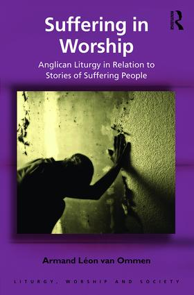 Suffering in Worship: Anglican Liturgy in Relation to Stories of Suffering People book cover