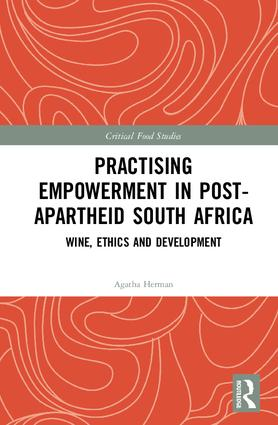 Practising Empowerment in Post-Apartheid South Africa: Wine, Ethics and Development book cover