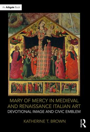 Mary of Mercy in Medieval and Renaissance Italian Art: Devotional image and civic emblem, 1st Edition (Paperback) book cover