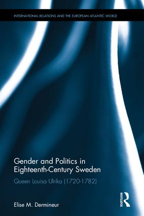 Gender and Politics in Eighteenth-Century Sweden: Queen Louisa Ulrika (1720-1782), 1st Edition (Hardback) book cover