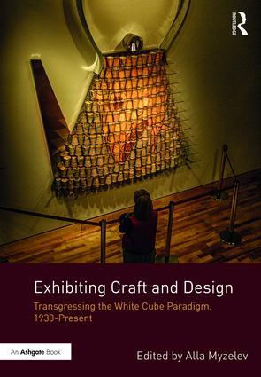 Exhibiting Craft and Design: Transgressing the White Cube Paradigm, 1930–Present book cover