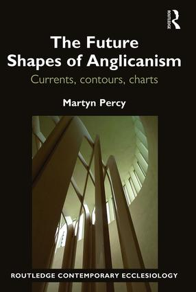 The Future Shapes of Anglicanism: Currents, contours, charts, 1st Edition (Hardback) book cover