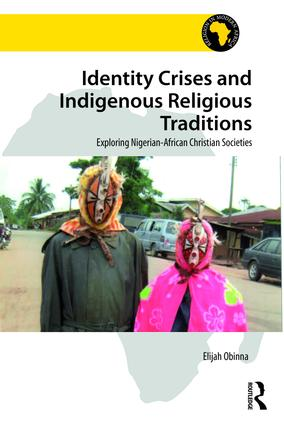 Identity Crises and Indigenous Religious Traditions: Exploring Nigerian-African Christian Societies book cover