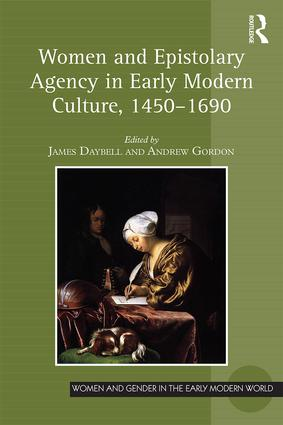 Women and Epistolary Agency in Early Modern Culture, 1450–1690: 1st Edition (Hardback) book cover