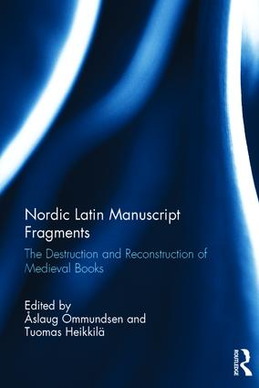 Nordic Latin Manuscript Fragments: The Destruction and Reconstruction of Medieval Books, 1st Edition (Hardback) book cover