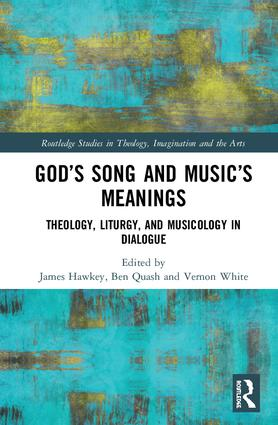 God's Song and Music's Meanings: Theology, Liturgy, and Musicology in Dialogue, 1st Edition (e-Book) book cover
