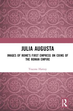Julia Augusta: Images of Rome's First Empress on Coins of the Roman Empire, 1st Edition (Hardback) book cover