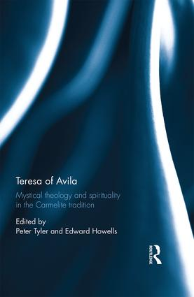 Teresa of Avila: Mystical Theology and Spirituality in the Carmelite Tradition, 1st Edition (Hardback) book cover