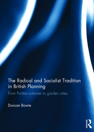 The Radical and Socialist Tradition in British Planning: From Puritan colonies to garden cities, 1st Edition (Hardback) book cover