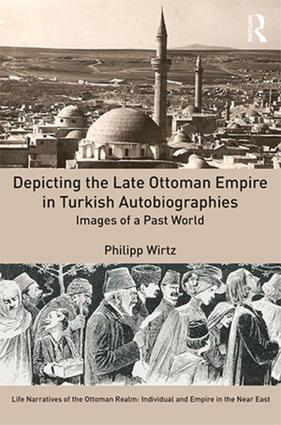 Depicting the Late Ottoman Empire in Turkish Autobiographies: Images of a Past World (Hardback) book cover