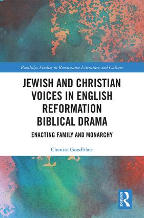Jewish and Christian Voices in English Reformation Biblical Drama: Enacting Family and Monarchy, 1st Edition (Hardback) book cover