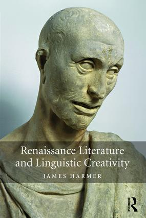 Renaissance Literature and Linguistic Creativity: 1st Edition (Hardback) book cover