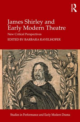 James Shirley and Early Modern Theatre: New Critical Perspectives (Hardback) book cover