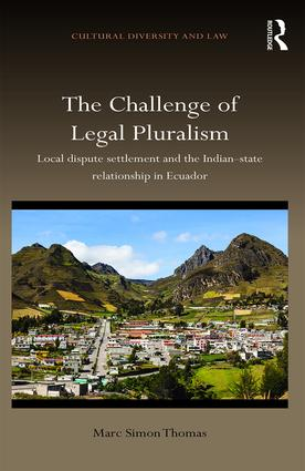 The Challenge of Legal Pluralism: Local dispute settlement and the Indian-state relationship in Ecuador, 1st Edition (Hardback) book cover