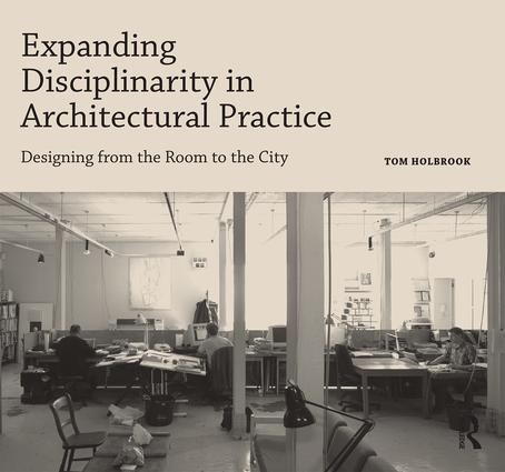 Expanding Disciplinarity in Architectural Practice: Designing from the Room to the City (Paperback) book cover