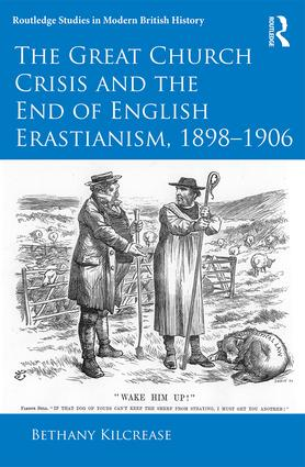 The Great Church Crisis and the End of English Erastianism, 1898-1906: 1st Edition (Hardback) book cover