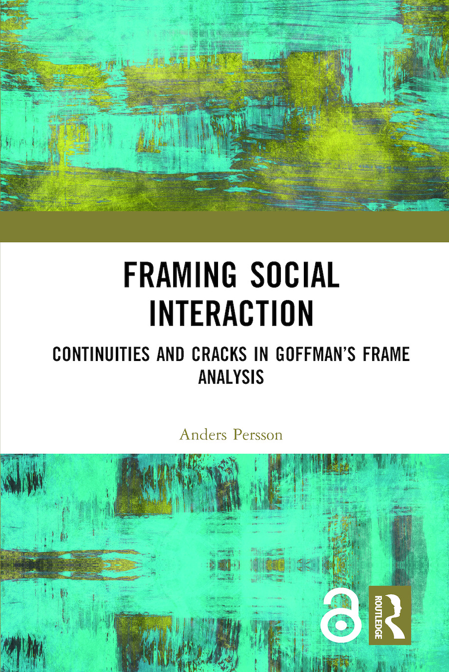 Framing Social Interaction: Continuities and Cracks in Goffman's Frame Analysis, 1st Edition (Hardback) book cover