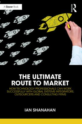 The Ultimate Route to Market: How Technology Professionals Can Work Successfully with Global Systems Integrators, Outsourcers and Consulting Firms book cover