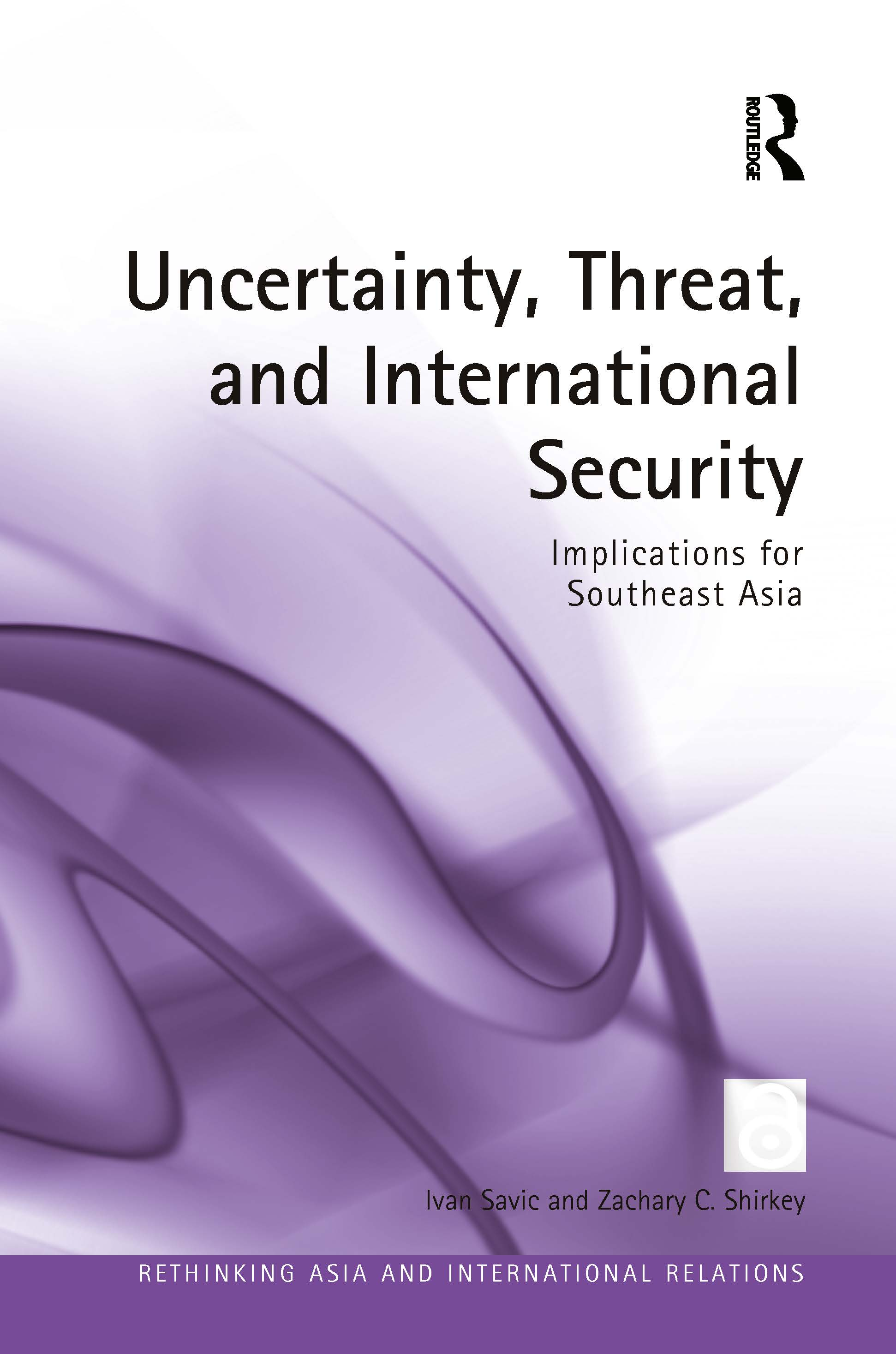 Uncertainty, Threat, and International Security: Implications for Southeast Asia book cover