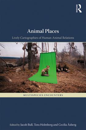 Animal Places: Lively Cartographies of Human-Animal Relations (Hardback) book cover