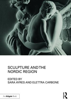 Sculpture and the Nordic Region: 1st Edition (Hardback) book cover