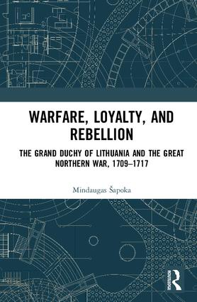 Warfare, Loyalty and Rebellion: The Grand Duchy of Lithuania and the Great Northern War, 1709–1717 book cover