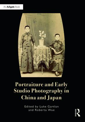 Portraiture and Early Studio Photography in China and Japan: 1st Edition (Hardback) book cover