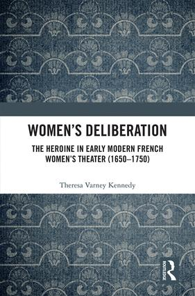Women's Deliberation: The Heroine in Early Modern French Women's Theater (1650–1750): 1st Edition (Hardback) book cover