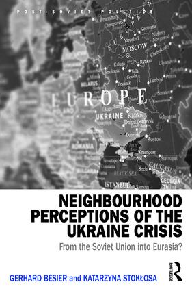 Neighbourhood Perceptions of the Ukraine Crisis: From the Soviet Union into Eurasia?, 1st Edition (Hardback) book cover