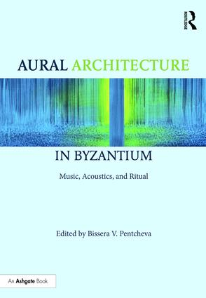 Aural Architecture in Byzantium: Music, Acoustics, and Ritual: 1st Edition (e-Book) book cover