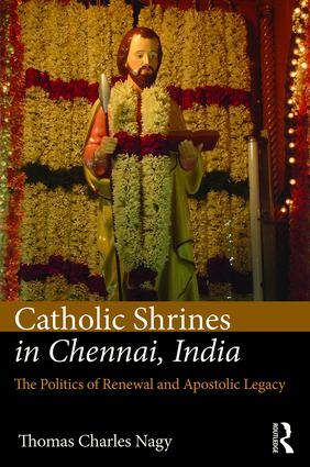 2Reviving the history of St. Thomas: martyrdom and burial as a new myth of origin for Indian Catholics in Chennai