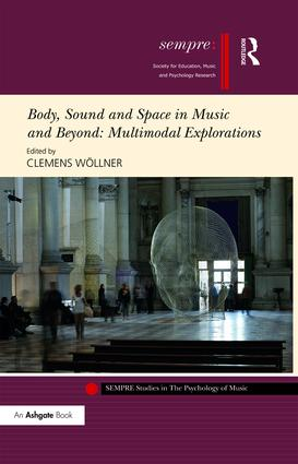 Body, Sound and Space in Music and Beyond: Multimodal Explorations (Hardback) book cover