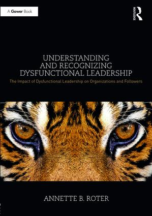 Understanding and Recognizing Dysfunctional Leadership: The Impact of Dysfunctional Leadership on Organizations and Followers, 1st Edition (Hardback) book cover