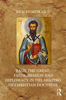 Basil the Great: Faith, Mission and Diplomacy in the Shaping of Christian Doctrine: 1st Edition (Hardback) book cover