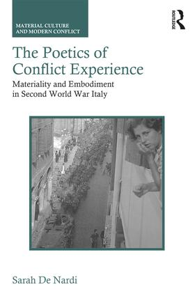 The Poetics of Conflict Experience: Materiality and Embodiment in Second World War Italy book cover