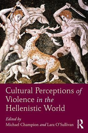Cultural Perceptions of Violence in the Hellenistic World: 1st Edition (Hardback) book cover