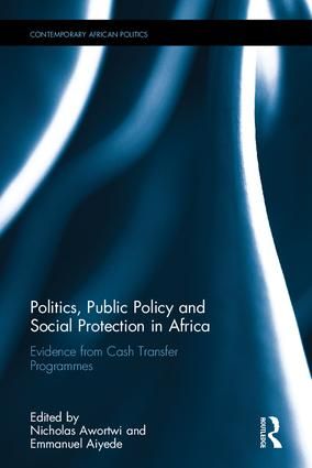 Politics, Public Policy and Social Protection in Africa: Evidence from Cash Transfer Programmes, 1st Edition (Hardback) book cover