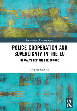 Police Cooperation and Sovereignty in the EU: Norway's Lessons for Europe, 1st Edition (Hardback) book cover