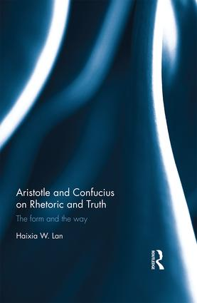Aristotle and Confucius on Rhetoric and Truth: The Form and the Way (Hardback) book cover